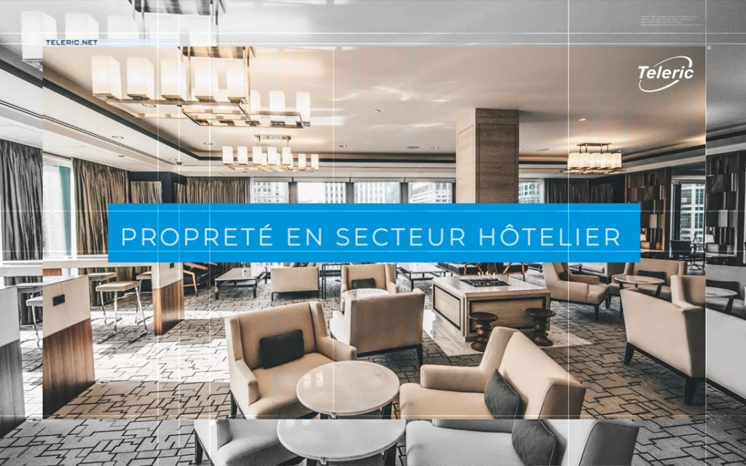 HÔTELLERIE : Les solutions de traçabilité avancées Teleric garantissent la propreté des établissements hôteliers.
